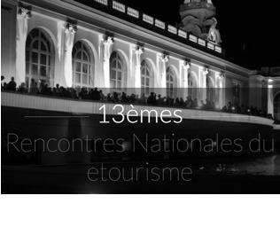 13èmes Rencontres Nationales du etourisme – 17 & 18 octobre